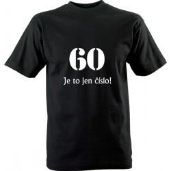 Narozeninové tričko s potiskem 60 Je to jen číslo!