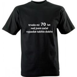 Narozeninové tričko s potiskem Trvalo mi 70 let než jsem začal vypadat takhle dobře