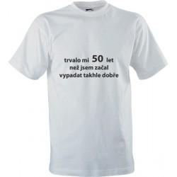 Narozeninové tričko s potiskem Trvalo mi 50 let než jsem začal vypadat takhle dobře