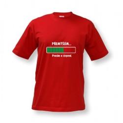 Vtipné tričko s potiskem Přemýšlím ... Prosím o strpení