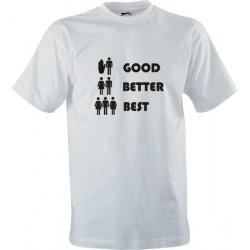 Vtipné tričko s potiskem Good better best